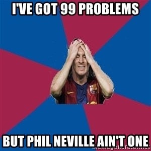 Lionel Messi Problems - i've got 99 problems but phil neville ain't one