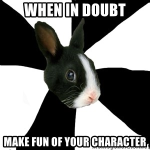 Roleplaying Rabbit - when in doubt make fun of your character