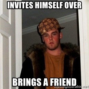 Scumbag Steve - invites himself over brings a friend