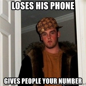 Scumbag Steve - loses his phone gives people your number