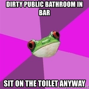 Foul Bachelorette Frog - Dirty Public Bathroom in Bar Sit On the Toilet Anyway