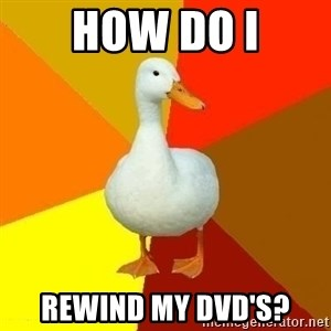 Technologically Impaired Duck - HOw do i rewind my dvd's?
