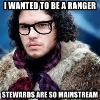 hipster jon snow - I WANTED TO BE A RANGER STEWARDS ARE SO MAINSTREAM