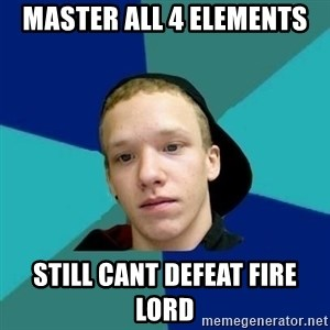 Tracy - master all 4 elements still cant defeat fire lord