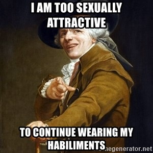 Joseph Ducreaux - I am too sexually attractive to continue wearing my habiliments