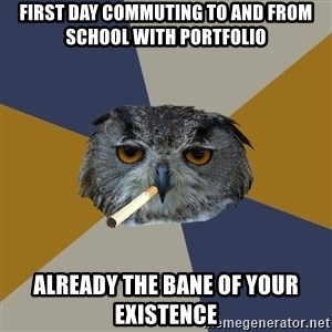 Art Student Owl - First day commuting to and from school with portfolio already the bane of your existence