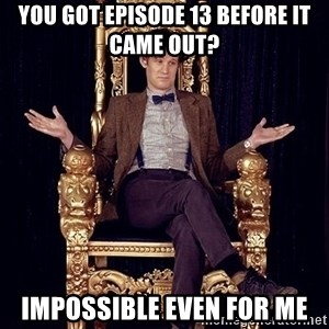 Hipster Doctor Who - you got episode 13 Before it came out? impossible even for me