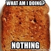 Plain Toast - What am i doing? Nothing