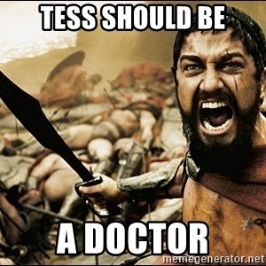 This Is Sparta Meme - Tess Should be A doctor