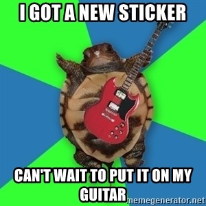 Aspiring Musician Turtle - I GOT A NEW STICKER CAN'T WAIT TO PUT IT ON MY GUITAR