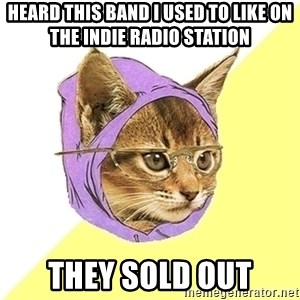 Hipster Kitty - heard this band i used to like on the indie radio station they sold out