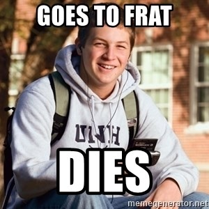 College Freshman - goes to frat dies