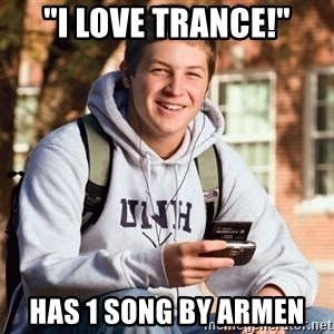 "College Freshman - ""I love TRANCE!"" hAS 1 SONG BY ARMEN"