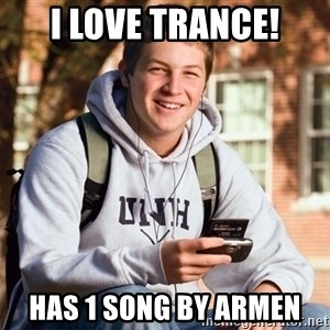 College Freshman - I love trance! Has 1 song by Armen