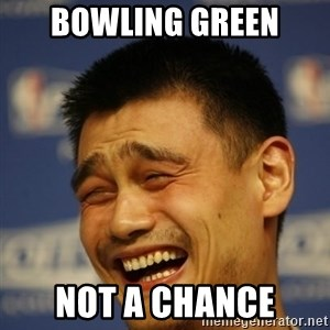 Yaoming - Bowling green Not a chance