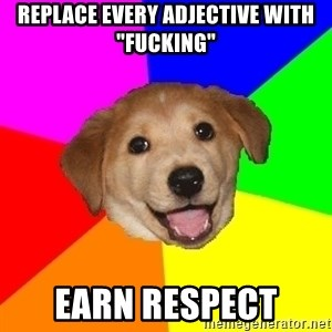 """Advice Dog - replace every adjective with """"fucking"""" EARN RESPECT"""