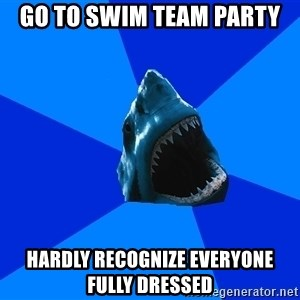 fyeahswimshark - go to swim team party hardly recognize everyone fully dressed