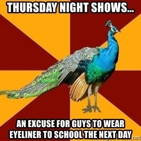 Thespian Peacock - THURSDAY NIGHT SHOWs... AN EXCUSE FOR GUYS TO WEAR EYELINER TO SCHOOL THE NEXT DAY