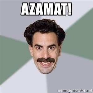 Advice Borat - azamat!