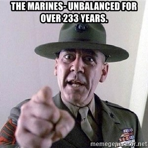 SGTHARTMAN - The marines- Unbalanced for over 233 years.