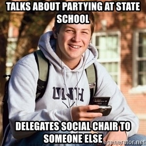 College Freshman - talks about partying at state school delegates social chair to someone else
