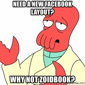 Why not zoidberg? - Need a new facebook layout? why not zoidbook?