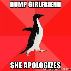 Socially Awesome Penguin - dump girlfriend she apologizes