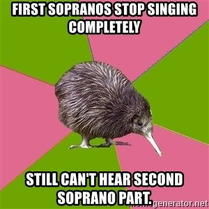 Choir Kiwi - First sopranos stop singing completely still can't hear second soprano part.