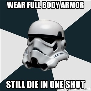 stormtrooper - wear full body armor still die in one shot