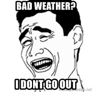 No Lei Un Carajo - Bad weather? I dont go out