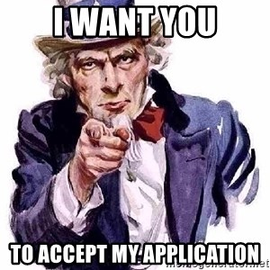 Uncle Sam Says - I WANT YOU TO ACCEPT MY APPLICATION