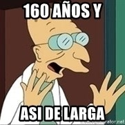 Professor Farnsworth - 160 años y  asi de larga