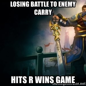 Garen - Losing battle to enemy carry hits r wins game