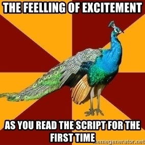 Thespian Peacock - The feelling of excitement as you read the script for the first time