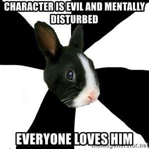 Roleplaying Rabbit - character is evil and mentally disturbed everyone loves him