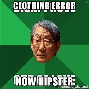 High Expectation Asian Father - clothing error now hipster