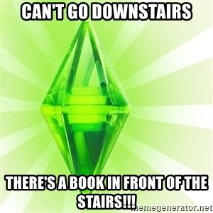 Sims - can't go downstairs there's a book in front of the stairs!!!