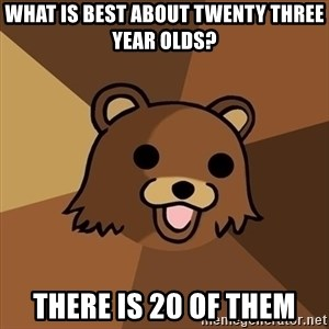 Pedobear - what is best about twenty three year olds? there is 20 of them