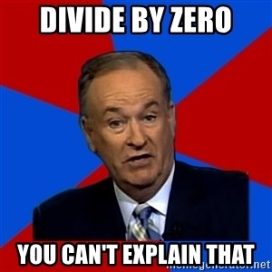 Bill O'Reilly Proves God - DIVIDE BY ZERO YOU CAN'T EXPLAIN THAT