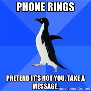 Socially Awkward Penguin - PHONE RINGS pRETEND IT'S NOT YOU. TAKE A MESSAGE.