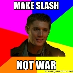 glorious Dean - make slash not war