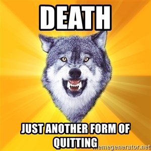 Courage Wolf - Death just another form of quitting