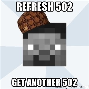 Scumbag Steve (MCF) - Refresh 502 Get another 502