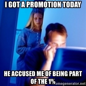 Internet Husband - I got a promotion today He accused me of being part of the 1%