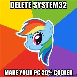 Rainbow Dash - Delete System32 Make Your pc 20% cooler