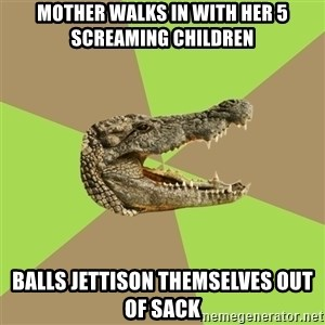 Customer Service Croc - Mother walks in with her 5 screaming children Balls JETTISON themselves out of sack