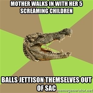 Customer Service Croc - Mother walks in with her 5 screaming children Balls JETTISON themselves out of sac