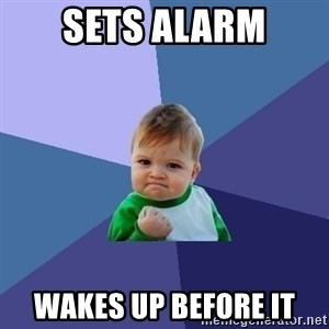 Success Kid - sets alarm wakes up before it
