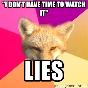 """Fandom Fox - """"I don't have time to watch it"""" Lies"""