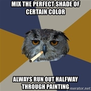 Art Student Owl - Mix the perfect shade of certain color Always run out halfway through painting